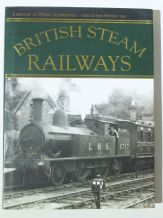 BRITISH STEAM RAILWAYS  A History Of Steam Locomotives - 1800 To The Present Day (Ross 2012)